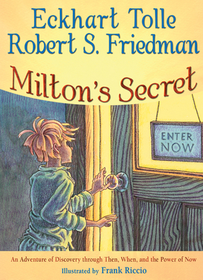 Milton's Secret: An Adventure of Discovery Through Then, When, and the Power of Now - Tolle, Eckhart, and Friedman, Robert S