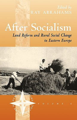 After Socialism: Land Reform and Social Change in Eastern Europe - Abrahams, Ray, and Karina, Lilian