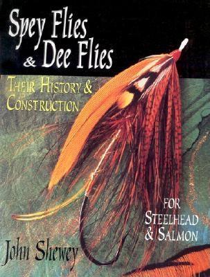 Spey Flies & Dee Flies: Their History & Construction - Shewey, John