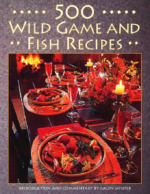 500 Wild Game and Fish Recipes - Winter, Galen