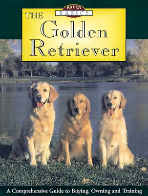 The Golden Retriever: A Comprehensive Guide to Buying, Owning and Training - Smith, Steve, and Broadstock, Alan, and Stevens, Katrina