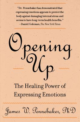 Opening Up: The Healing Power of Expressing Emotions - Pennebaker, James W, PhD, and James W Pennebaker Phd
