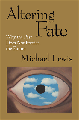 Altering Fate: Why the Past Does Not Predict the Future - Lewis, Michael
