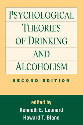 Psychological Theories of Drinking and Alcoholism, Second Edition - Leonard, Kenneth E, PhD (Editor), and Blane, Howard T, Ph.D. (Editor)