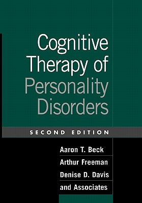 Cognitive Therapy of Personality Disorders, Second Edition - Beck, Aaron T, MD, and Freeman, Arthur, Edd, Abpp, and Davis, Denise D, PhD