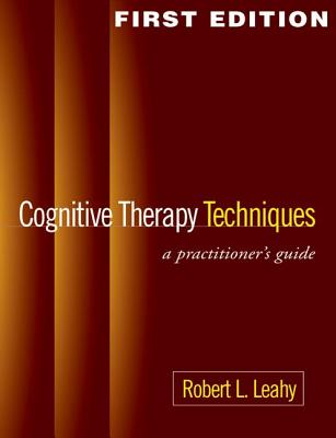 Cognitive Therapy Techniques: A Practitioner's Guide - Leahy, Robert L, PhD