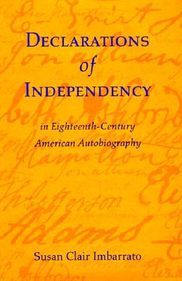 Declarations of Independency in Eighteenth-Century American Autobiography - Imbarrato, Susan Clair
