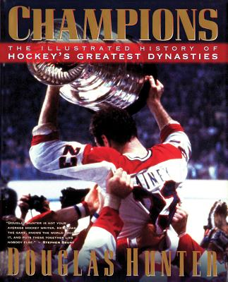 Champions: The Illustrated History of Hockey's Greatest Dynasties - Hunter, Douglas