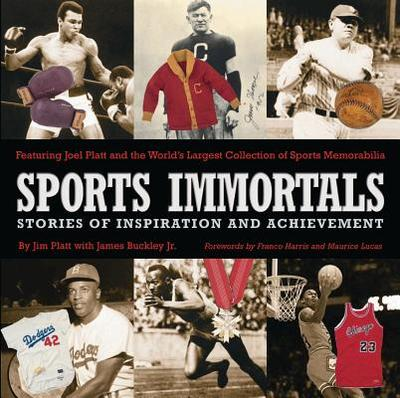 Sports Immortals: Stories of Inspiration and Achievement - Platt, Jim, and Buckley, James, Jr., and Harris, Franco (Foreword by)