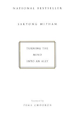 Turning the Mind Into an Ally - Mipham, Sakyong, and Rimpoche, Sakyong Miphan, and Rinpoche, Sakyong Miphan