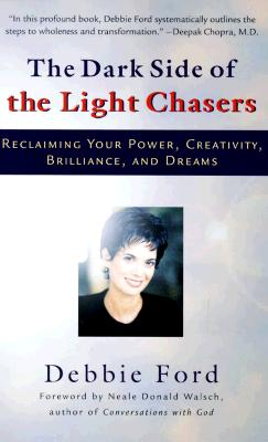 The Dark Side of the Light Chasers: Reclaiming Your Power, Creativity, Brilliance, and Dreams - Ford, Debbie