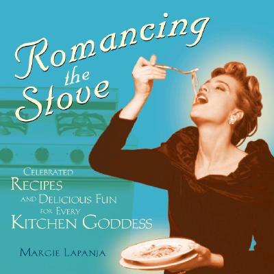 Romancing the Stove: Celebrated Recipes and Delicious Fun for Every Kitchen Goddess - Lapanja, Margie, and Smith, Andrew F (Foreword by)