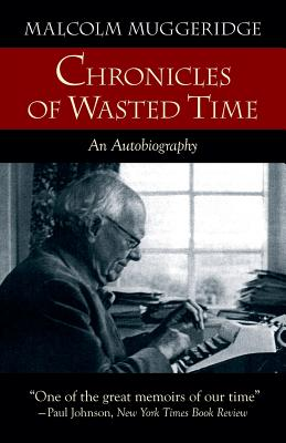 Chronicles of Wasted Time - Muggeridge, Malcolm, and Hunter, Ian (Foreword by)