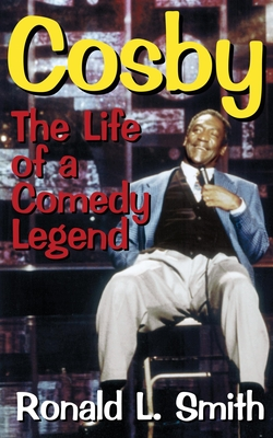 Cosby: The Life of a Comedy Legend - Smith, Ronald L