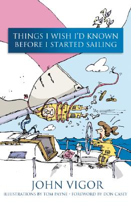 Things I Wish I'd Known Before I Started Sailing - Vigor, John, and Casey, Don (Foreword by)