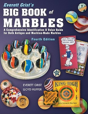 Everett Grist's Big Book of Marbles: A Comprehensive Identification & Value Guide for Both Antique and Machine-Made Marbles - Grist, Everett, and Huffer, Lloyd