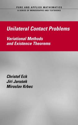 Unilateral Contact Problems: Variational Methods and Existence Theorems - Eck, Christopher, and Jarusek, Jiri, and Krbec, Miroslav