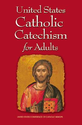 United States Catholic Catechism for Adults - United States Conference of Catholic Bishops (Creator)