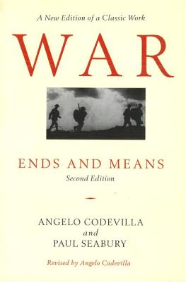 War: Ends and Means - Codevilla, Angelo M, and Seabury, Paul
