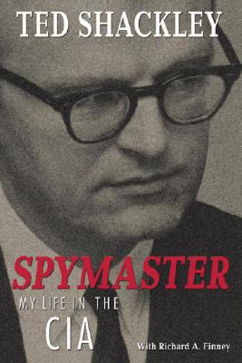 Spymaster: My Life in the CIA - Shackley, Theodore G, and Shackley, Ted, and Finney, Rick
