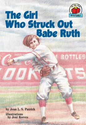 The Girl Who Struck Out Babe Ruth - Patrick, Jean L S