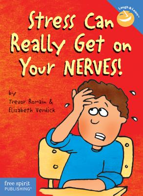 Stress Can Really Get on Your Nerves! - Romain, Trevor, and Verdick, Elizabeth