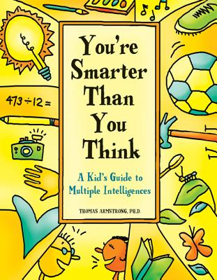 You're Smarter Than You Think: A Kid's Guide to Multiple Intelligences - Armstrong, Thomas, Ph.D.