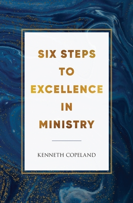 Six Steps to Excellence in Ministry - Copeland, Kenneth