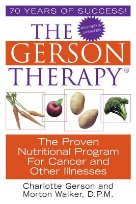 The Gerson Therapy -- Revised - Gerson, Charlotte, and Walker, D P M, and Walker, Morton, Dr., D.P.M.