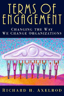 Terms of Engagement: Changing the Way We Change Organizations - Axelrod, Richard H, and Block, Peter (Foreword by)