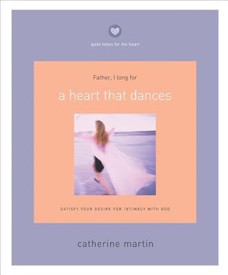 A Heart That Dances: Satisfy Your Desire for Intimacy with God - Martin, Catherine, M.a, and Mills, Brian, and Wagnon, Nathan
