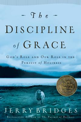 The Discipline of Grace: God's Role and Our Role in the Pursuit of Holiness - Bridges, Jerry