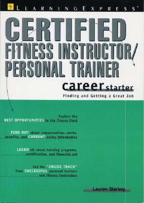 Certified Fitness Instructor/Personal Trainer - Devine, Felice Primeau, and Starkey, Lauren B, and Learning Express LLC