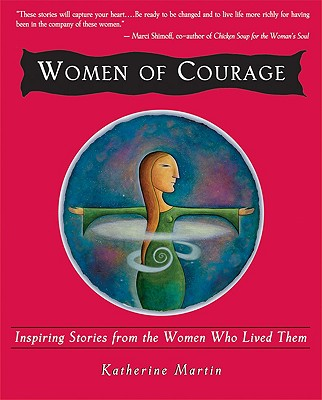 Women of Courage: Inspiring Stories from the Women Who Lived Them - Martin, Katherine (Editor)