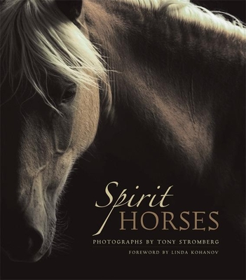 Spirit Horses - Stromberg, Tony (Photographer), and Kohanov, Linda (Foreword by)
