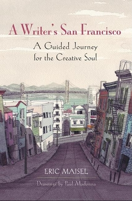 A Writer's San Francisco: A Guided Journey for the Creative Soul - Maisel, Eric, PH.D., PH D