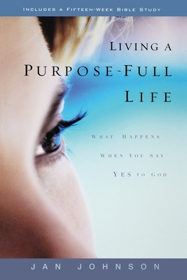 Living a Purpose-Full Life: What Happens When You Say Yes to God - Johnson, Jan