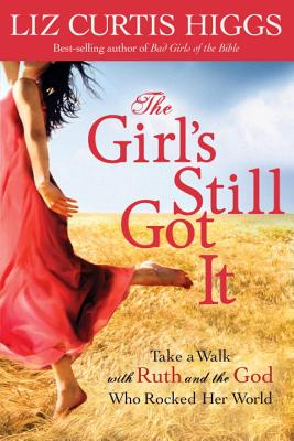 The Girl's Still Got it: Take a Walk with Ruth and the God Who Rocked Her World - Higgs, Liz Curtis