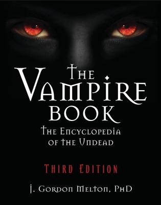 The Vampire Book: The Encyclopedia of the Undead - Melton, J Gordon