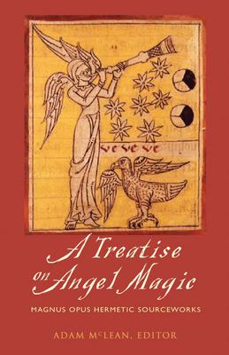 A Treatise on Angel Magic: Maghum Opus Hermetic Sourceworks - McLean, Adam (Editor)