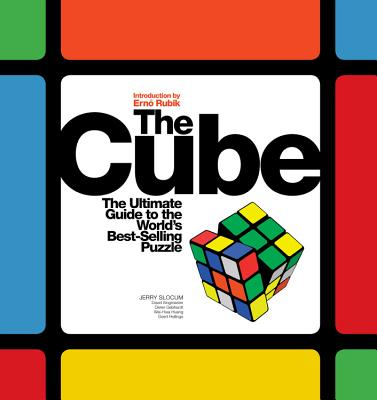 The Cube: The Ultimate Guide to the World's Bestselling Puzzle: Secrets, Stories, Solutions - Slocum, Jerry, and Huang, Wei-Hwa, and Gebhardt, Dieter