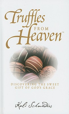 Truffles from Heaven: Discovering the Sweet Gift of God's Grace - Schneiders, Kali
