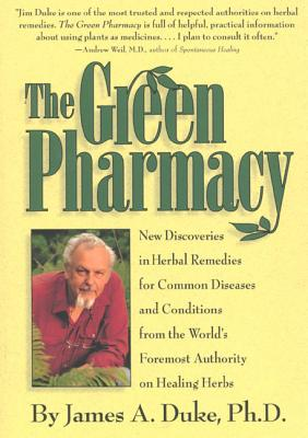 The Green Pharmacy: New Discoveries in Herbal Remedies for Common Diseases and Conditions from the World's Foremost Authority on Healing Herbs - Duke, James A, Ph.D., and Duke, Peggy Kessler (Illustrator)