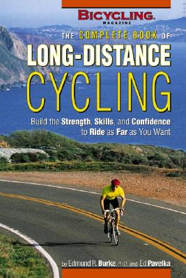 Complete Book of Long-Distance Cycling - Burke, Edmund R, PhD, and Pavelka, Ed, and Hewitt, Ben