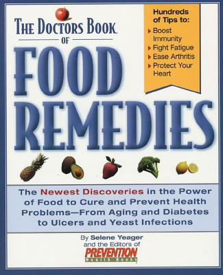The Doctors Book of Food Remedies: The Newest Discoveries in the Power of Food to Cure and Prevent Health Problems--From Aging and Diabetes to Ulcers and Yeast Infections - Yeager, Selene, and Prevention Health Books (Editor)