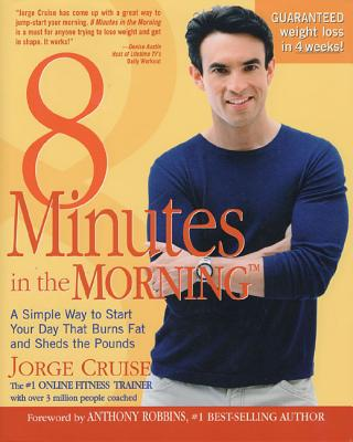 8 Minutes in the Morning - Cruise, Jorge, and Mauer, Jorge, and Robbins, Anthony (Foreword by)