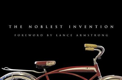 The Noblest Invention: An Illustrated History of the Bicycle - Bicycling Magazine (Editor), and Armstrong, Lance (Foreword by)