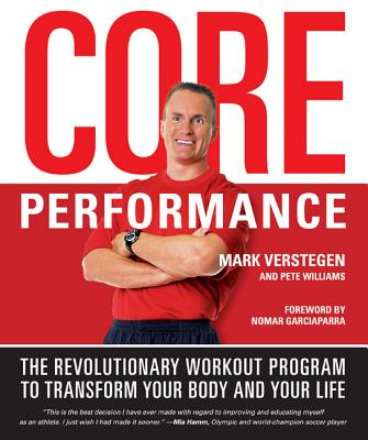 Core Performance: The Revolutionary Workout Program to Transform Your Body and Your Life - Verstegen, Mark, and Williams, Pete, and Garciaparra, Nomar (Foreword by)