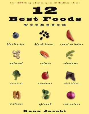 12 Best Foods Cookbook: Over 200 Recipes Featuring the 12 Healthiest Foods - Jacobi, Dana