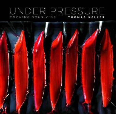 Under Pressure: Cooking Sous Vide - Keller, Thomas, and Benno, Jonathan, and Lee, Corey